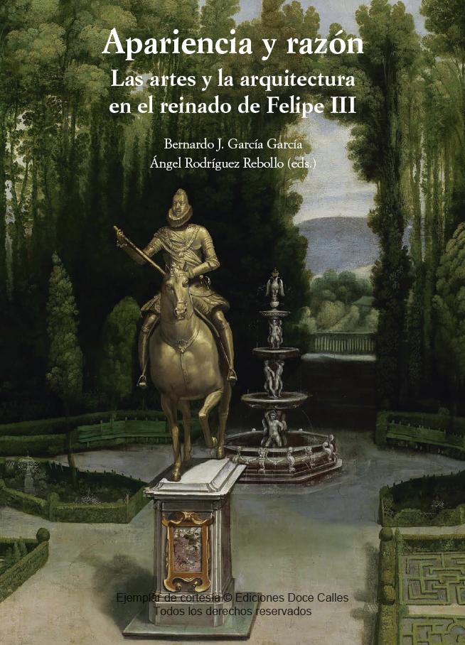APARIENCIA Y RAZÓN. LAS ARTES Y LA ARQUITECTURA EN EL REINADO DE FELIPE III