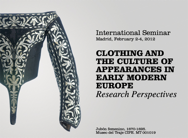 Seminario Internacional; ''Clothing and the culture of the appearances in early modern europe: research perspectives''